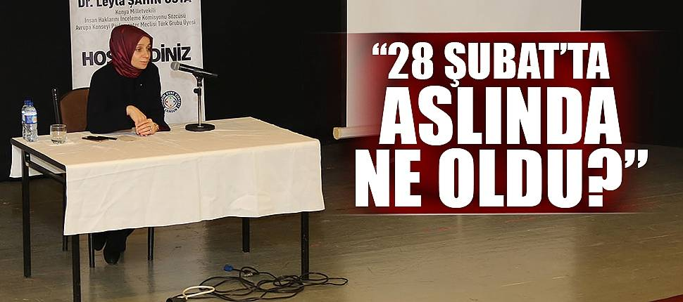 """""""28 ŞUBAT'TA ASLINDA NE OLDU?"""""""