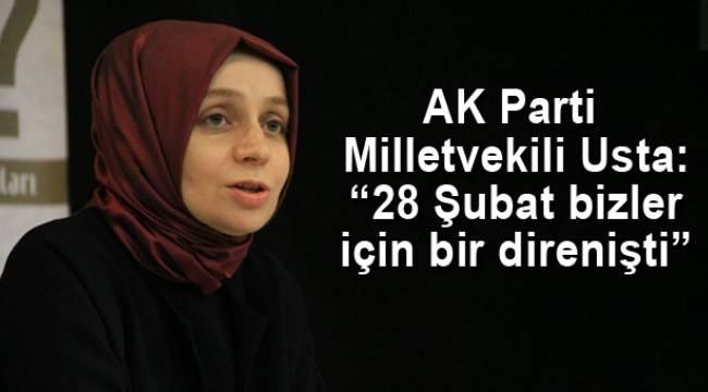 """AK Parti Milletvekili Usta: """"28 Şubat bizler için bir direnişti"""""""