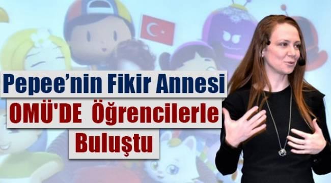Türkiye'nin milli çizgi film kahramanı Pepee'nin fikir annesi OMÜ'DE öğrencilerle buluştu