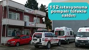 112 Acil Servis İstasyonuna silahlı saldırı düzenlendi
