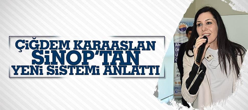 Çiğdem Karaaslan Sinop'ta yeni sistemi anlattı