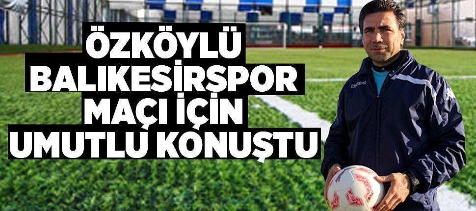 Özköylü, Balıkesirspor maçı için umutlu konuştu  - Samsun Haber