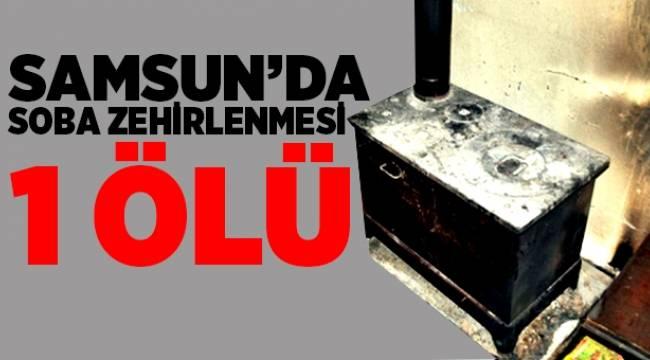 Samsun'da soba zehirlenmesi: 1 ölü - Samsun Haber