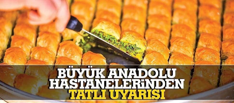 SAMSUN HABER - Samsun Büyük Anadolu hastanelerinden tatlı uyarısı