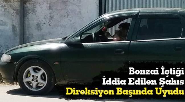 SAMSUN HABER - Bonzai içtiği iddia edilen şahıs direksiyon başında uyudu