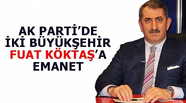 AK Parti'de Adana ve Antalya Fuat Köktaş'a emanet!