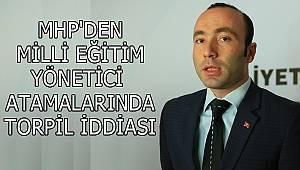 MHP'DEN YÖNETİCİ ATAMALARINDA TORPİL İDDİASI