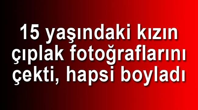 Samsun Haber - 15 yaşındaki kızın çıplak fotoğrafını çekti