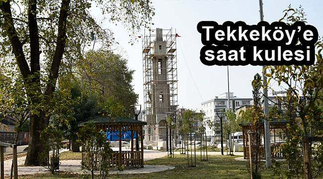 Tekkeköy Belediyesi saat kulesi çalışmalarında sona gelindi