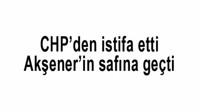 CHP Milletvekili partisinden istifa etti