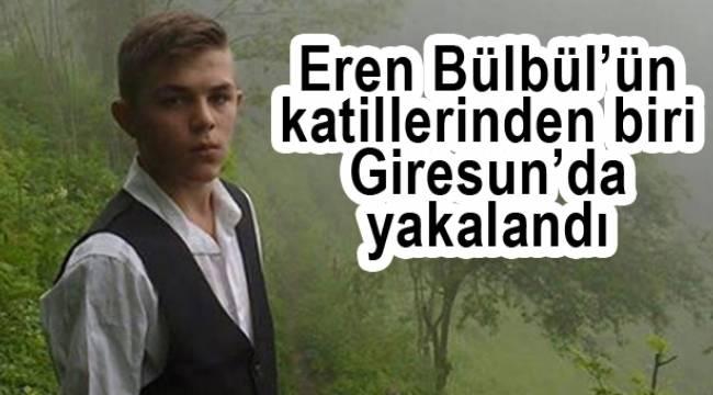 Eren Bülbül'ün katillerinden biri Giresun'da yakalandı