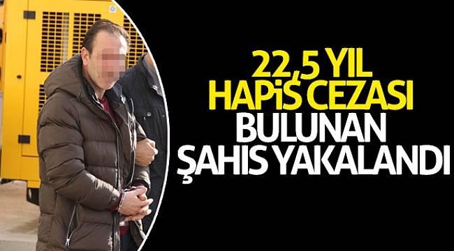 22,5 yıl hapis cezası bulunan şahıs yakalandı