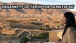 'HASANKEYF'DE TARİH YOK OLMAYACAK'