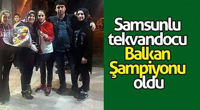 Samsunlu tekvandocu Balkan Şampiyonu oldu