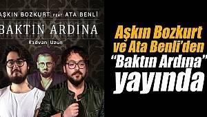 """Aşkın Bozkurt & Ata Benli'den """"Baktın Ardına"""" Yayında"""