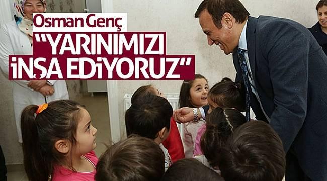 """Osman Genç: """"Yarınımızı inşa ediyoruz"""""""