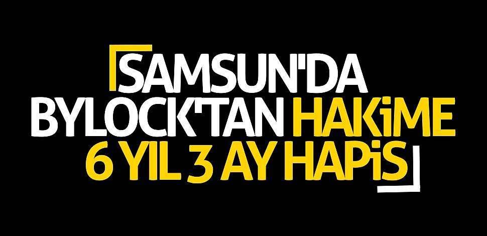 Samsun'da ByLock'tan hakime 6 yıl 3 ay hapis