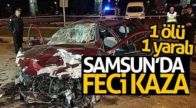 Samsun'da feci kaza: 1 ölü, 1 yaralı