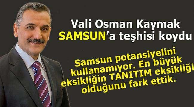 Vali Kaymak: Samsun'un en büyük eksikliği tanıtım eksikliği