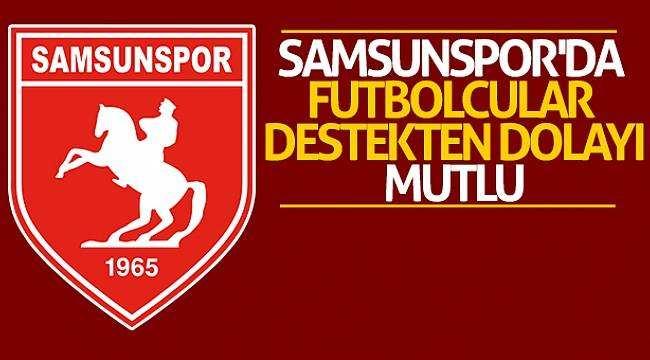 Samsunspor'da futbolcular destekten dolayı mutlu