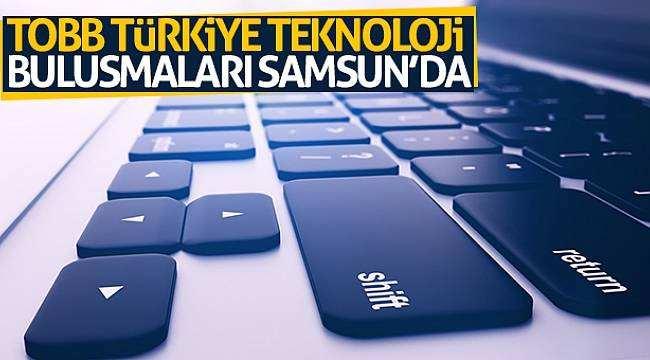 TOBB Türkiye Teknoloji Buluşmaları Samsun'da
