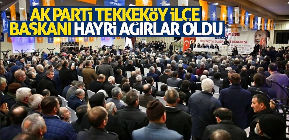 AK Parti Tekkeköy İlçe Başkanı Hayri Ağırlar oldu