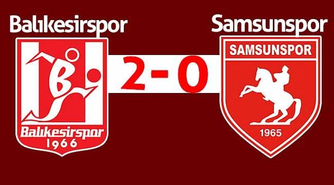 Balıkesirspor 2 – 0 Samsunspor