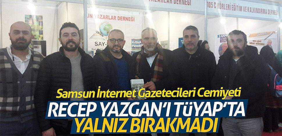 Samsun İnternet Gazetecileri Cemiyeti, Recep Yazgan'ı TÜYAP'ta yalnız bırakmadı!