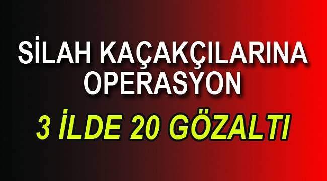 Silah kaçakçılarına darbe: 20 gözaltı