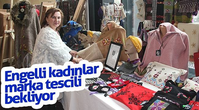 Engelli kadınlar marka tescili bekliyor
