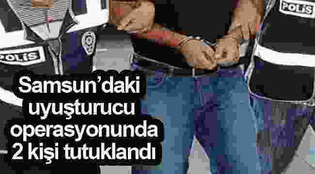 Samsun'daki uyuşturucu operasyonunda 2 kişi tutuklandı