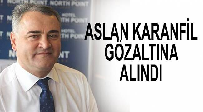 Son dakika: Aslan Karanfil gözaltına alındı