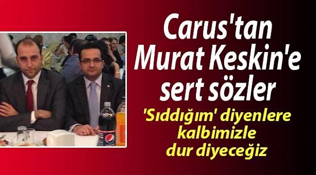 Carus'tan Murat Keskin'e sert sözler