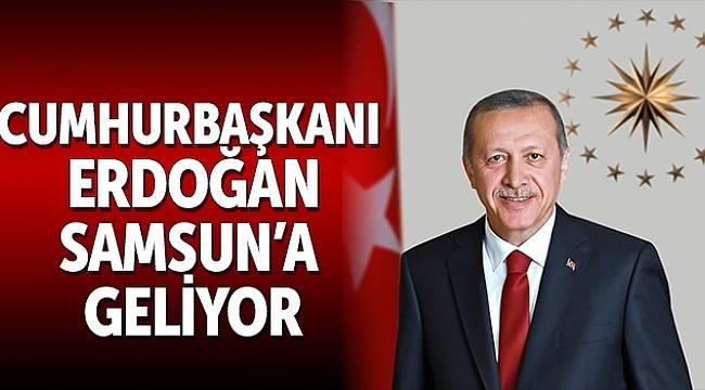 Erdoğan Samsun'a geliyor