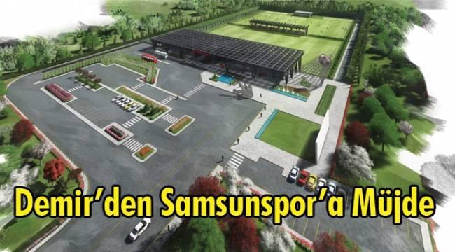 Demir: Samsunspor'a yakışır yeni bir tesis yapacağız