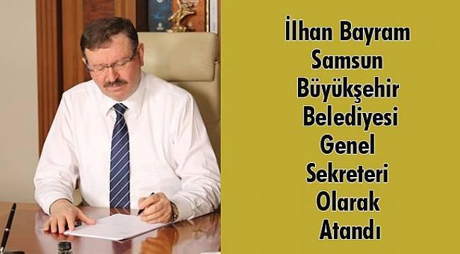 İlhan Bayram Samsun Büyükşehir Genel Sekreteri oldu