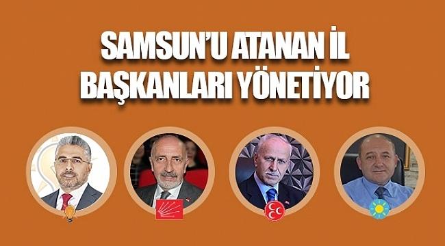 Samsun'u atanan il başkanları yönetiyor