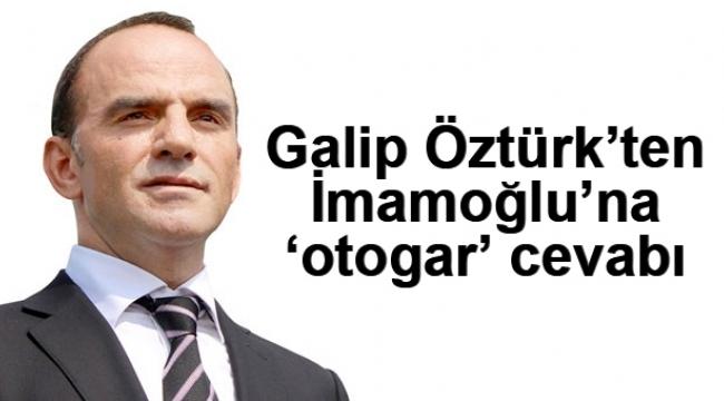 Galip Öztürk'ten İmamoğlu'na 'otogar' cevabı