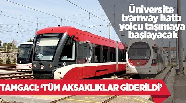 Üniversite tramvay hattı temmuzda yolcu taşımaya başlayacak