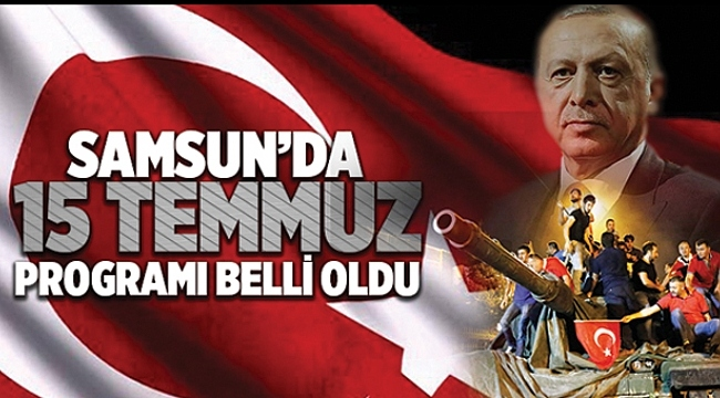 Cumhurbaşkanı Erdoğan 15 Temmuz'da Samsunlulara seslenecek