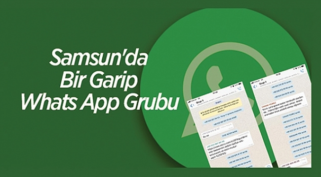 Samsun'da Bir Garip Whats App Grubu