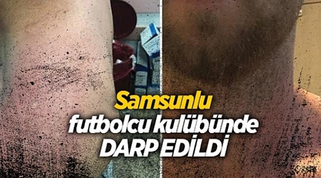 Samsunlu futbolcuyu klüp başkanı korumasına dövürdü