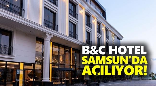 B&C Hotel Samsun'da açılıyor