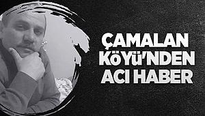 Çamalan Köyü muhtarı Çelik, hayatını kaybetti