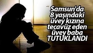 Samsun'da 8 yaşındaki üvey kızına tecavüz