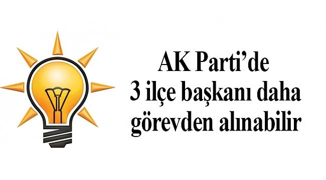 AK Parti'de 3 ilçe başkanı için karar verilecek