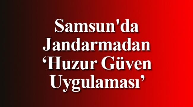 Samsun'da 'Huzur Güven Uygulaması'