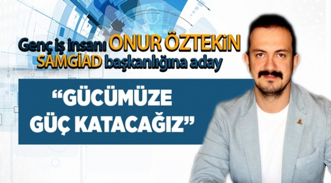 Samsun Haber - Genç iş insanı Onur Öztekin SAMGİAD başkanlığına aday