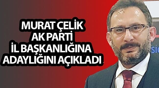 Samsun Haber - Murat Çelik AK Parti İl Başkanlığına adaylığını açıkladı