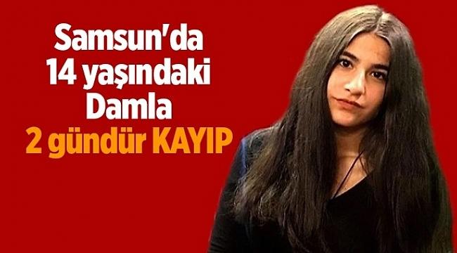 Samsun Haber - Samsun'da 14 yaşındaki Damla 2 gündür kayıp